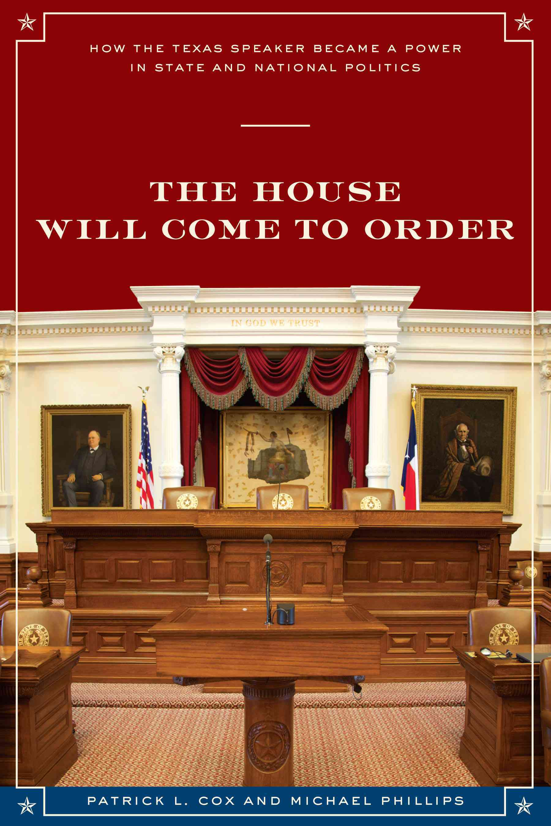 The House Will Come to Order By Cox, Patrick L./ Phillips, Michael